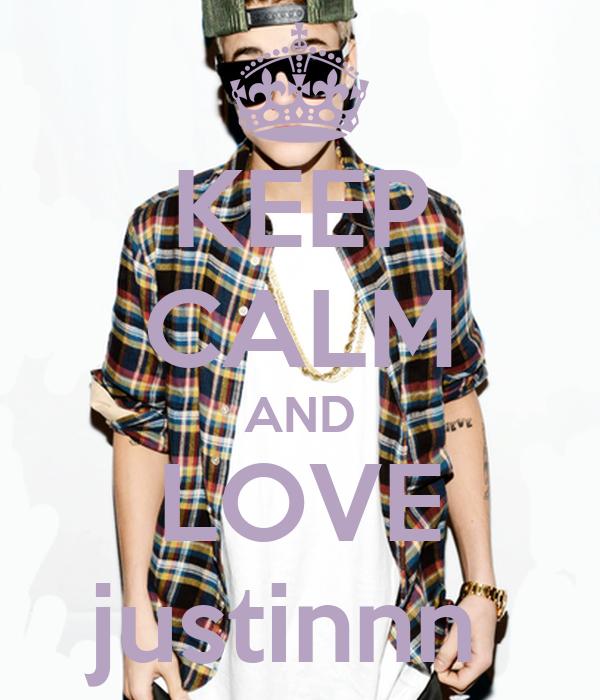 KEEP CALM AND LOVE justinnn
