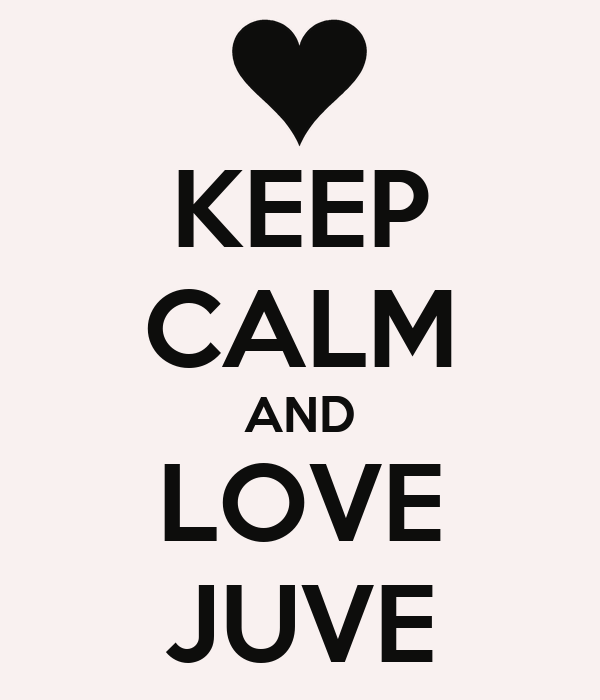 KEEP CALM AND LOVE JUVE