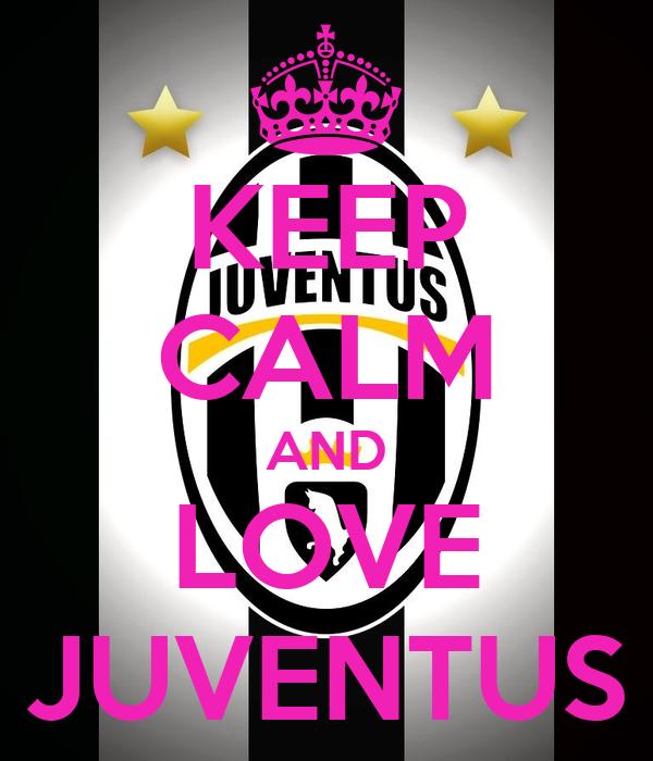 KEEP CALM AND LOVE JUVENTUS