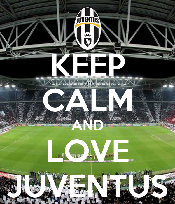 KEEP CALM AND LOVE JUVENTUS