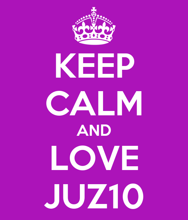 KEEP CALM AND LOVE JUZ10