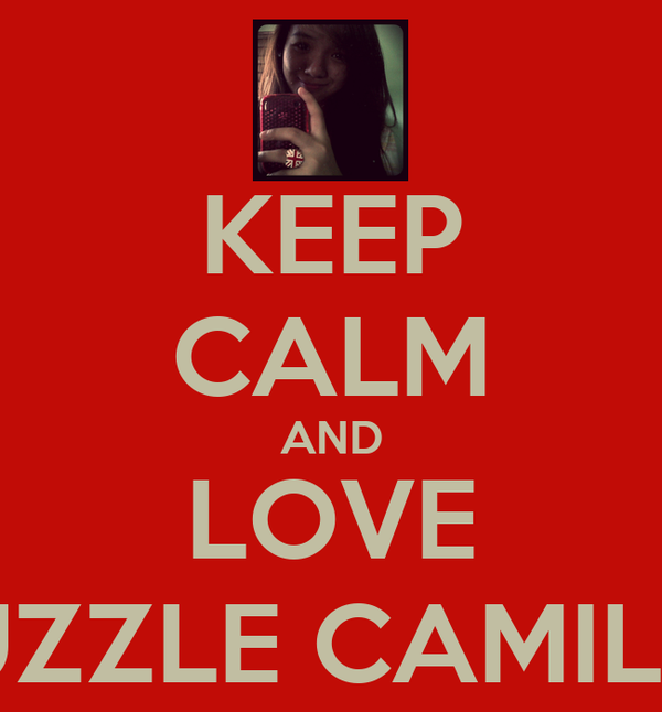 KEEP CALM AND LOVE JUZZLE CAMILLE