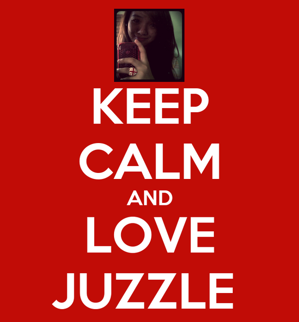 KEEP CALM AND LOVE JUZZLE