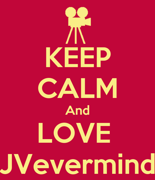 KEEP CALM And LOVE  JVevermind