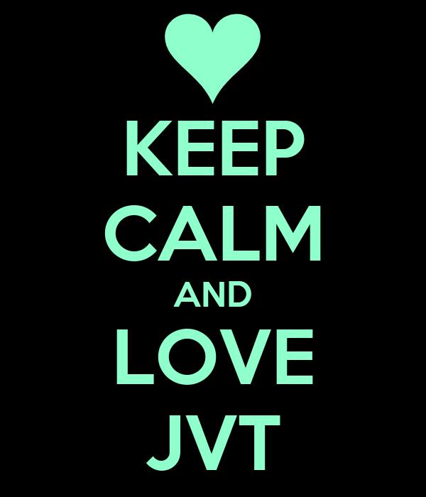 KEEP CALM AND LOVE JVT