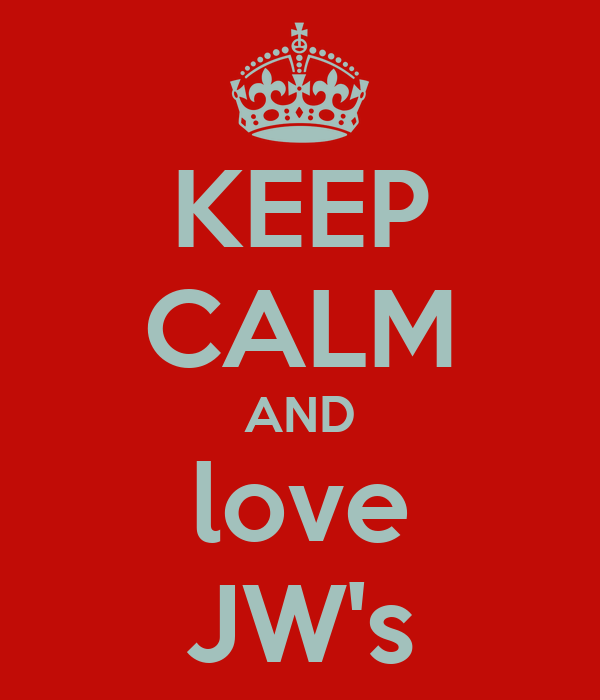 KEEP CALM AND love JW's