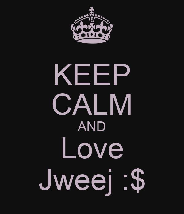 KEEP CALM AND Love Jweej :$