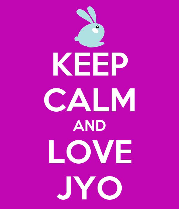 KEEP CALM AND LOVE JYO