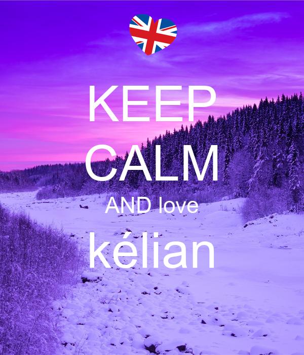 KEEP CALM AND love kélian