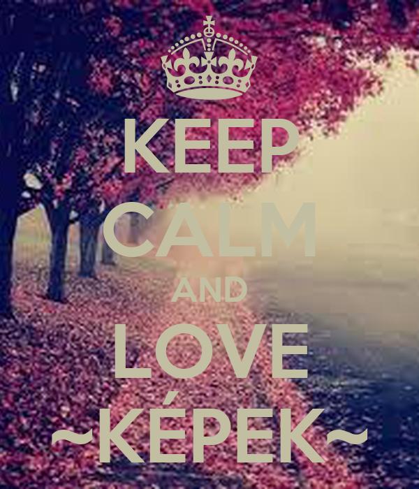 KEEP CALM AND LOVE ~KÉPEK~