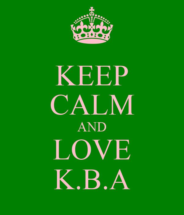 KEEP CALM AND LOVE K.B.A