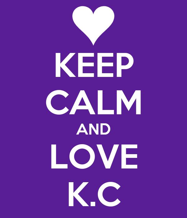 KEEP CALM AND LOVE K.C