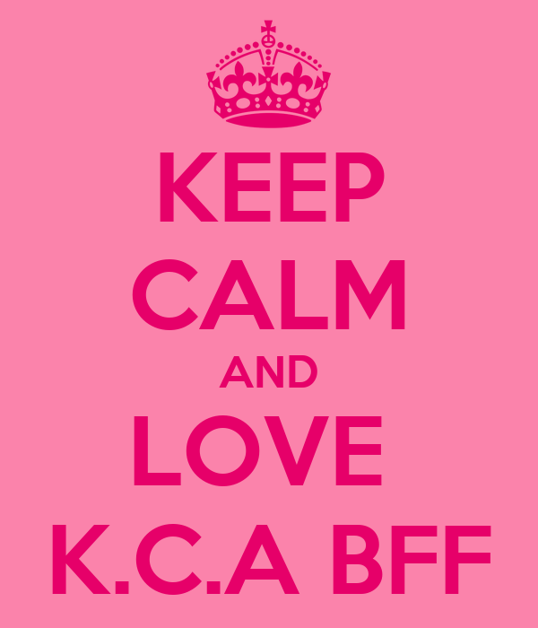 KEEP CALM AND LOVE  K.C.A BFF