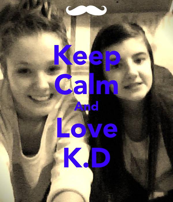Keep Calm And Love K.D