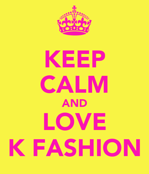KEEP CALM AND LOVE K FASHION