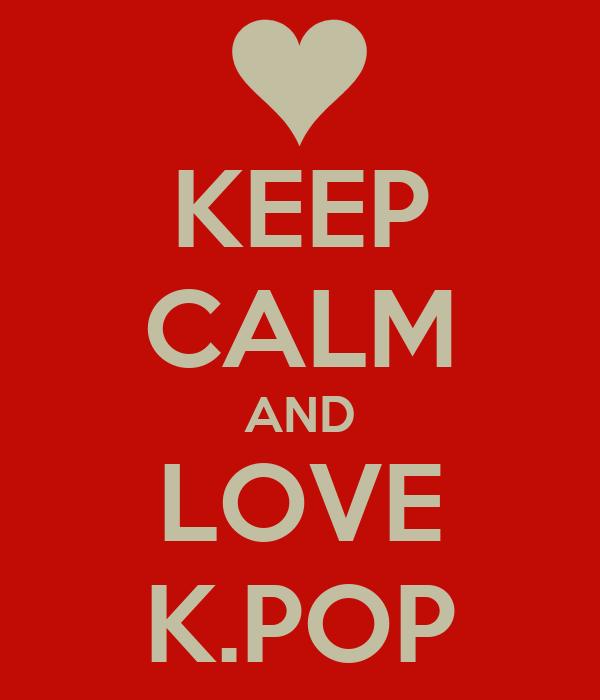 KEEP CALM AND LOVE K.POP