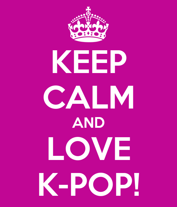 KEEP CALM AND LOVE K-POP!