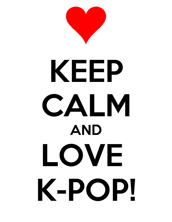 KEEP CALM AND LOVE K-POP!