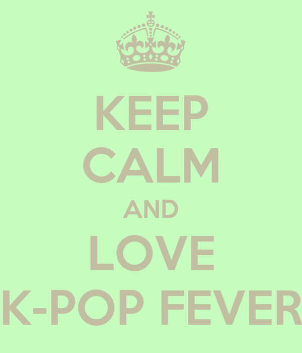 KEEP CALM AND LOVE K-POP FEVER