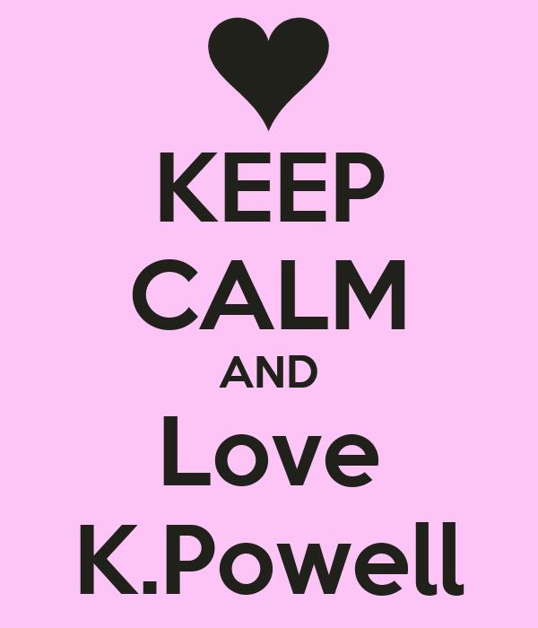 KEEP CALM AND Love K.Powell