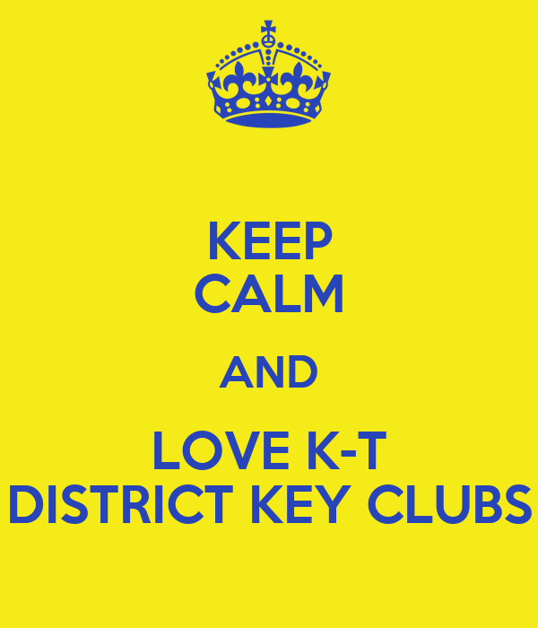 KEEP CALM AND LOVE K-T DISTRICT KEY CLUBS