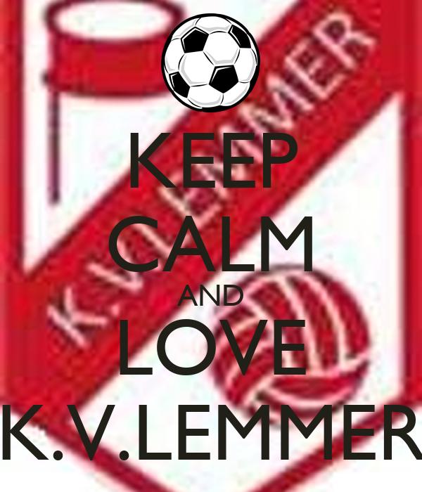 KEEP CALM AND LOVE K.V.LEMMER