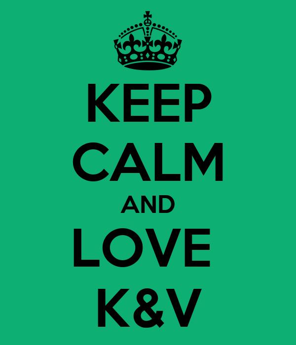 KEEP CALM AND LOVE  K&V