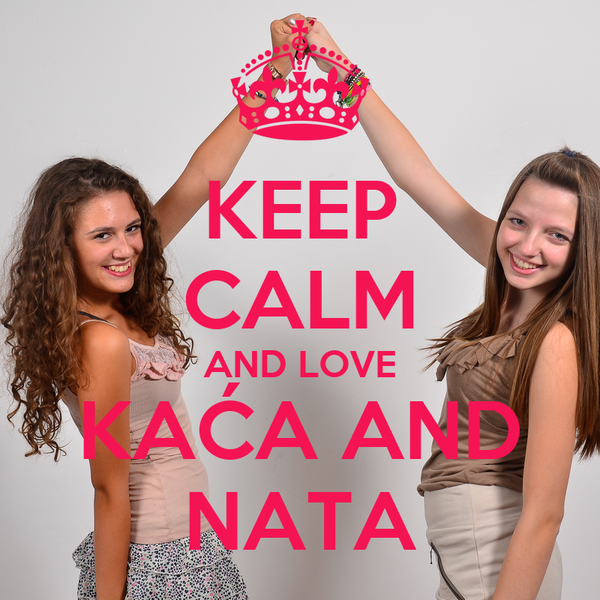 KEEP CALM AND LOVE KAĆA AND NATA