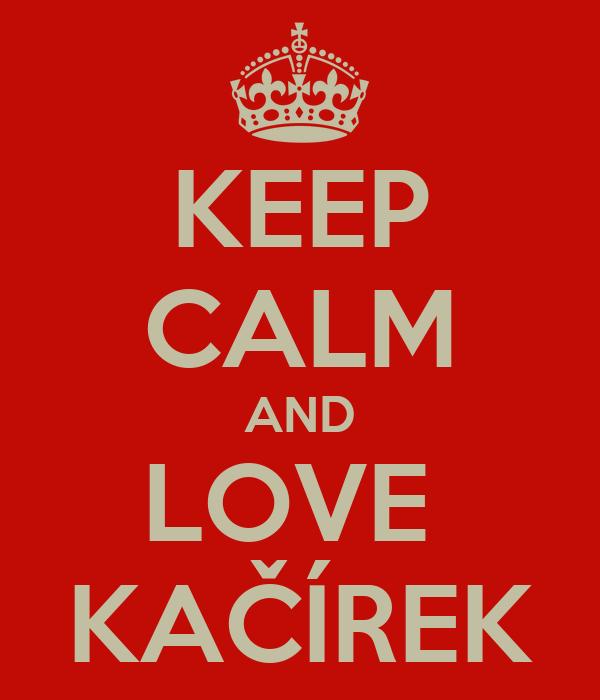 KEEP CALM AND LOVE  KAČÍREK
