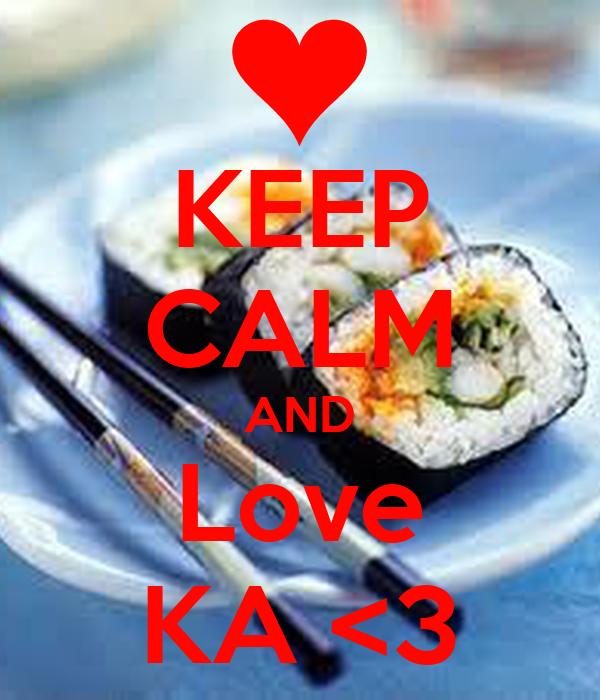 KEEP CALM AND Love KA <3