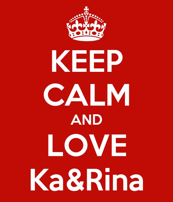 KEEP CALM AND LOVE Ka&Rina