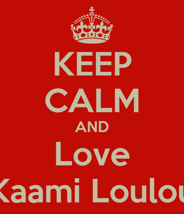 KEEP CALM AND Love Kaami Loulou