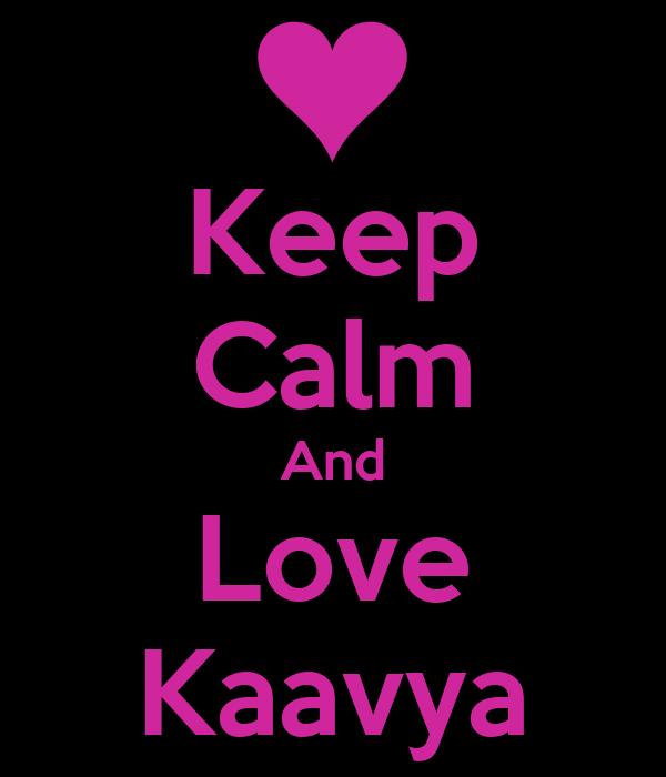 Keep Calm And Love Kaavya