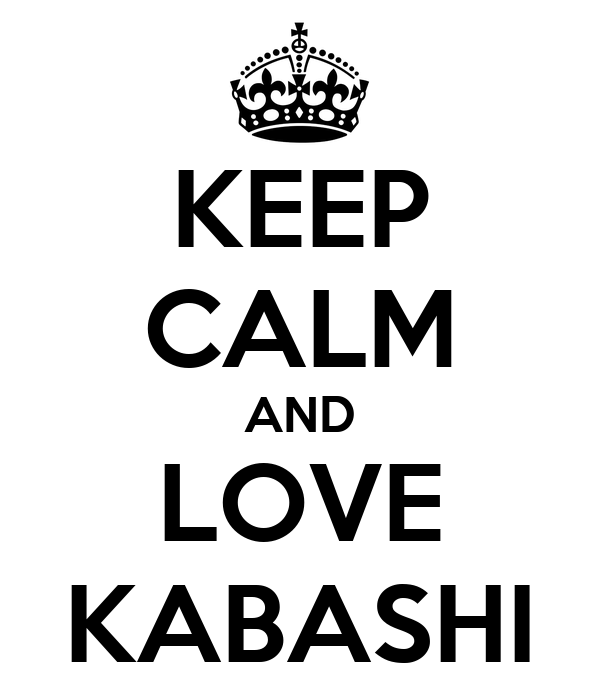 KEEP CALM AND LOVE KABASHI