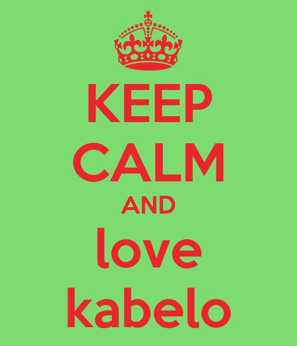 KEEP CALM AND love kabelo