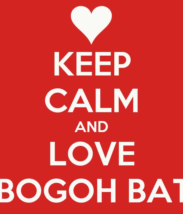 KEEP CALM AND LOVE KABOGOH BATUR