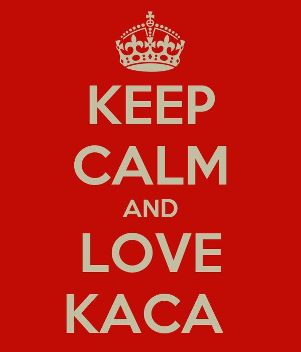 KEEP CALM AND LOVE KACA