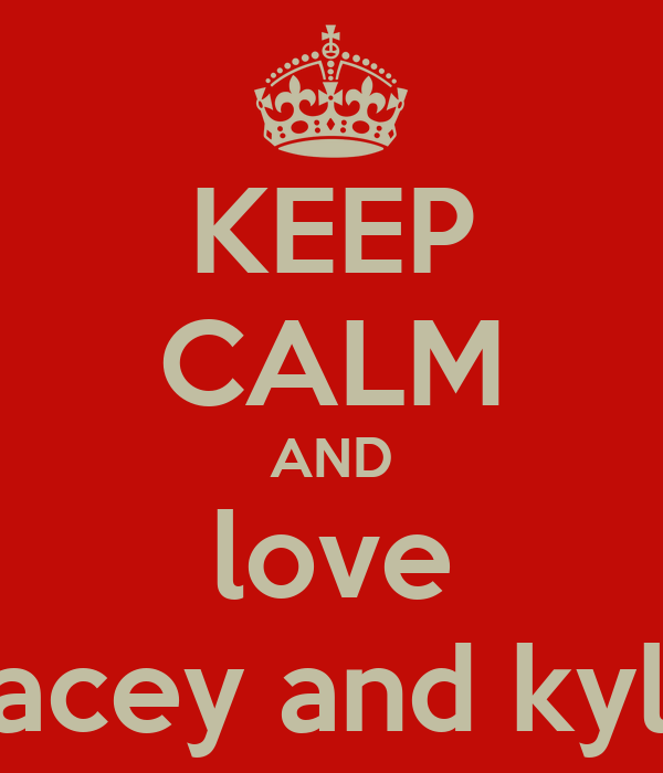 KEEP CALM AND love kacey and kyle