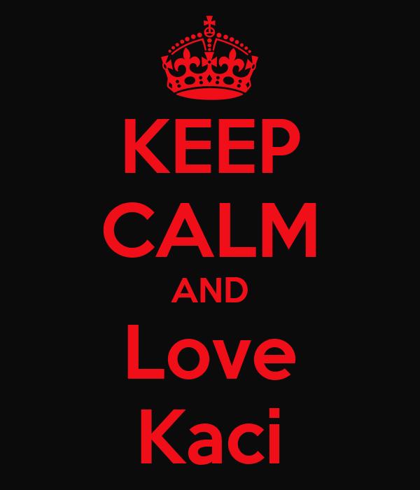 KEEP CALM AND Love Kaci