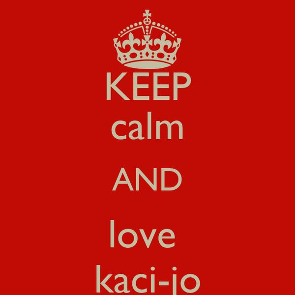 KEEP calm AND love  kaci-jo