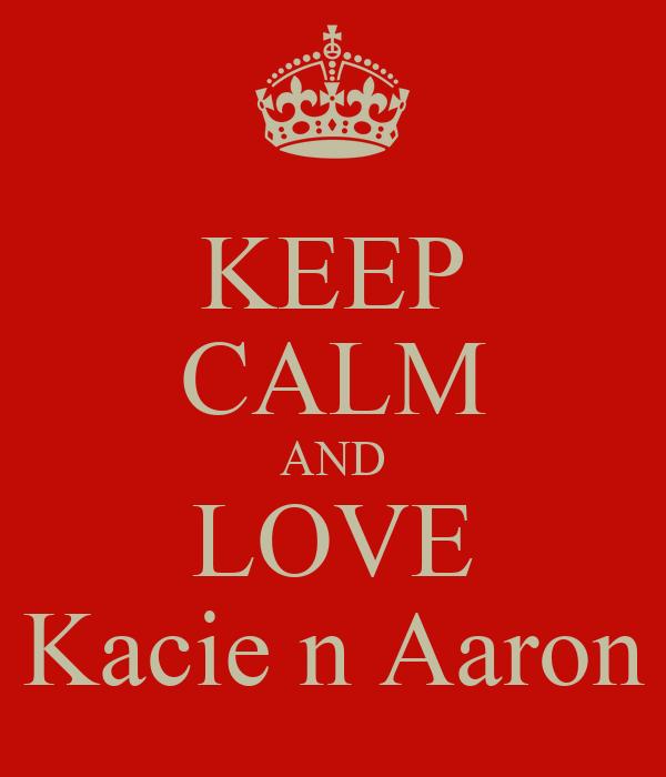 KEEP CALM AND LOVE Kacie n Aaron