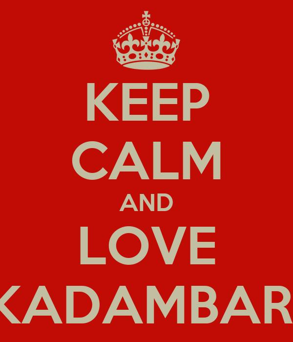 KEEP CALM AND LOVE KADAMBARI