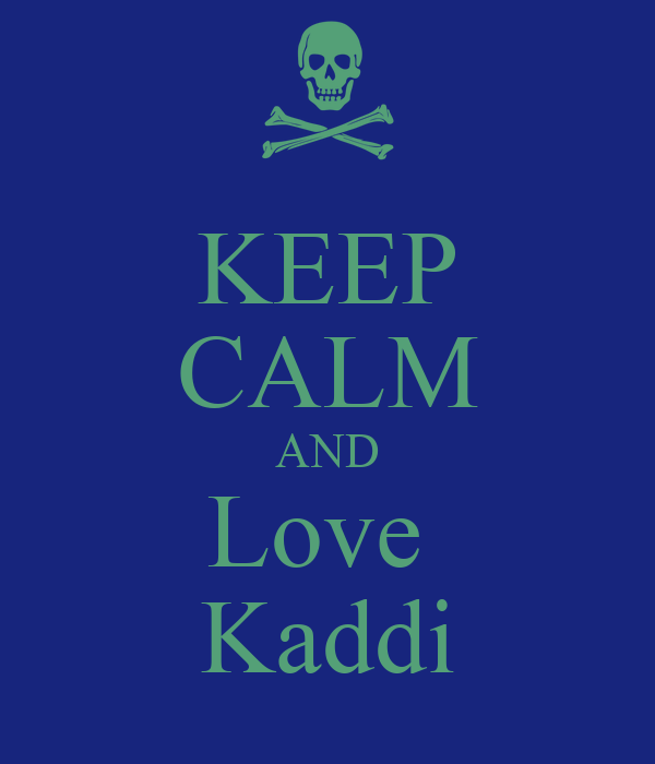 KEEP CALM AND Love  Kaddi