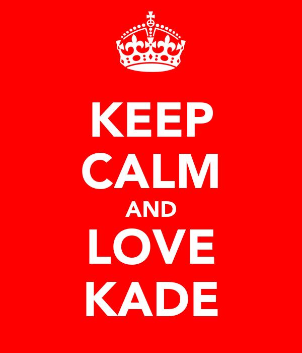 KEEP CALM AND LOVE KADE