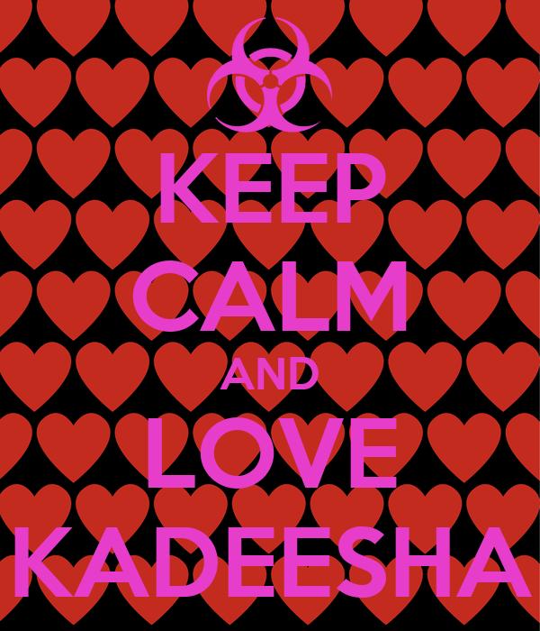 KEEP CALM AND LOVE KADEESHA