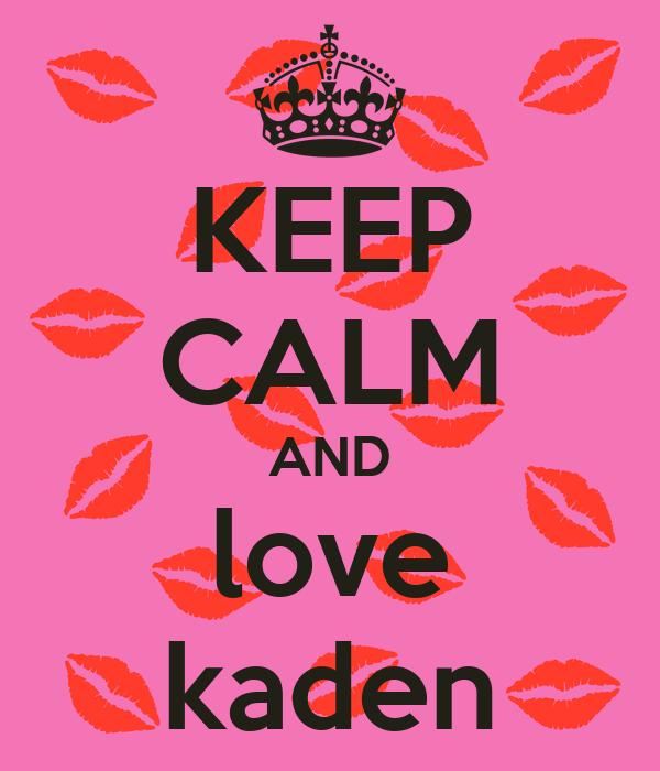 KEEP CALM AND love kaden