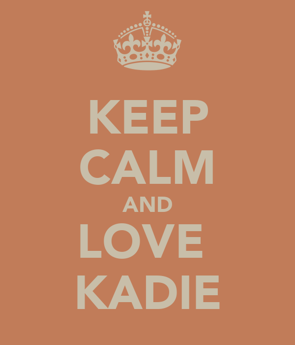 KEEP CALM AND LOVE  KADIE