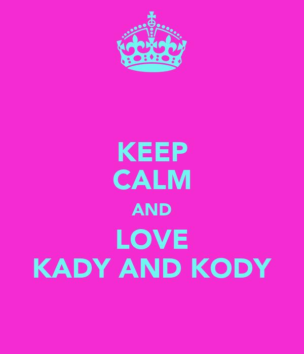 KEEP CALM AND LOVE KADY AND KODY