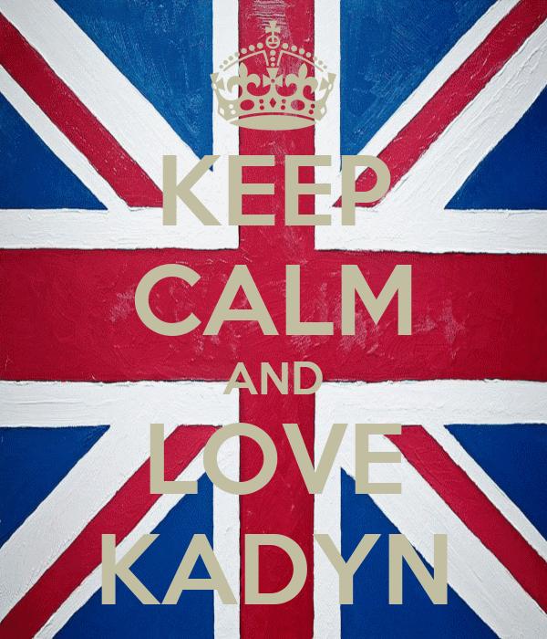 KEEP CALM AND LOVE KADYN