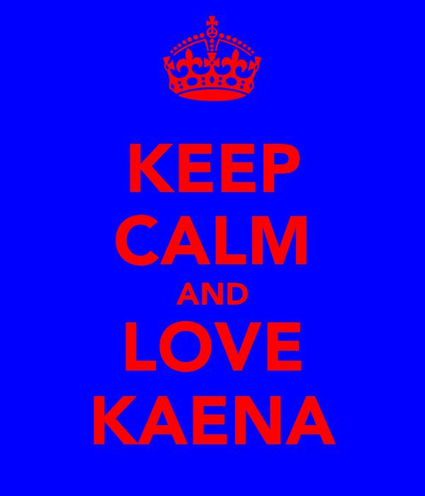 KEEP CALM AND LOVE KAENA